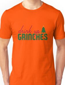 Drink Up Grinches! T-Shirt Unisex T-Shirt