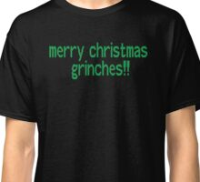 Merry Christmas Grinches!! T-Shirt Classic T-Shirt