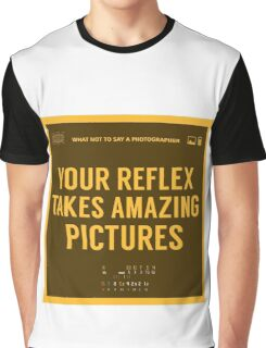 What NOT to Say to a Photographer  - YOU REFLEx TAKE AMAZING PICTURES Graphic T-Shirt