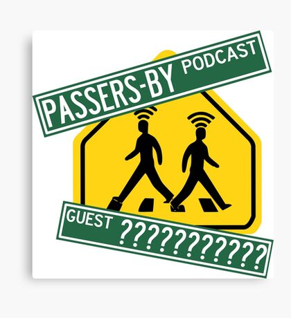 Passers-by Podcast Merchandise! Canvas Print