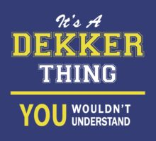 It's A DEKKER thing, you wouldn't understand !! by satro