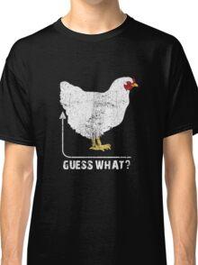 Guess What? Chicken Butt!! T-Shirt Classic T-Shirt