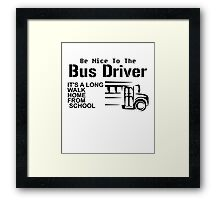 Be Nice To The Bus Driver It'a A Long Walk Home From School black Framed Print