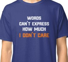 Words Can't Express How Much I Don't Care T-Shirt Classic T-Shirt