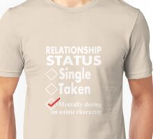 Relationship: Mentally Dating An Anime Character Unisex T-Shirt
