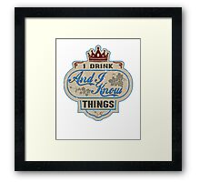 I Drink And I Know Things T-Shirt Framed Print