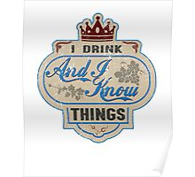 I Drink And I Know Things T-Shirt Poster