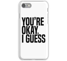 You're Okay, I Guess iPhone Case/Skin