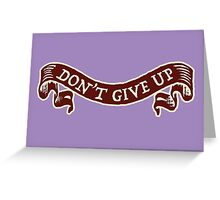 don't give up Greeting Card