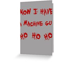 Now i have a machine gun Greeting Card