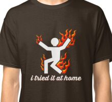 I Tried It At Home Man On Fire T-Shirt Classic T-Shirt
