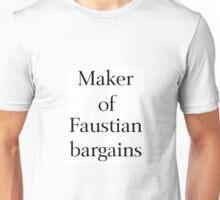 Maker of Faustian Bargains Unisex T-Shirt