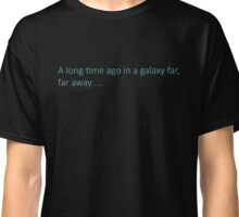 A long time ago in a galaxy far, far away... Classic T-Shirt