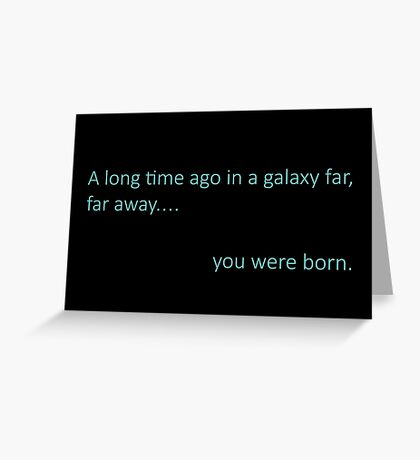 A long time ago in a galaxy far, far away.... you were born. Greeting Card