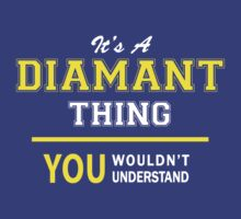 It's A DIAMANT thing, you wouldn't understand !! by satro