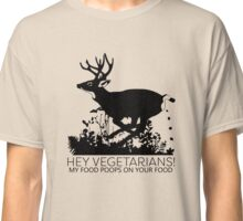 Hey Vegetarians! My Food Poops On Your Food. T-Shirt Classic T-Shirt