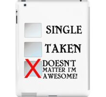 SINGLE TAKEN DOESN'T MATTER I'M AWESOME iPad Case/Skin