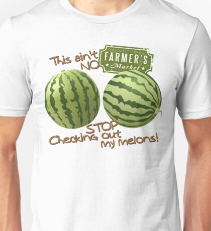 This ain't no Farmers Market... STOP checking out my melons! Unisex T-Shirt