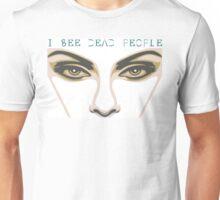 I see dead people Unisex T-Shirt