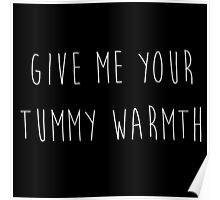 Give Me Your Tummy Warmth : Funny Humor Winter Design Print Poster