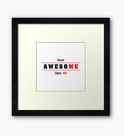 Even Awesome Says Me Framed Print
