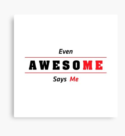 Even Awesome Says Me Canvas Print