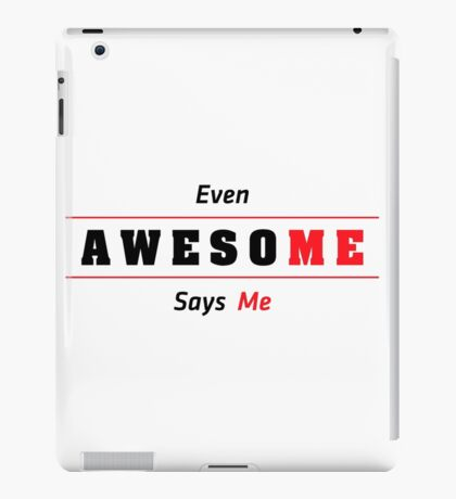 Even Awesome Says Me iPad Case/Skin