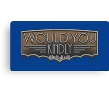 Would You Kindly Canvas Print