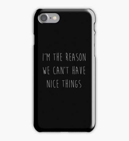 I'm the Reason We Can't Have Nice Things : Funny Humor Saying Design Print iPhone Case/Skin