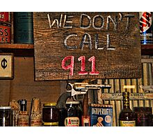 SIGNS>>HUMEROUS DIFFERENT SIGNS VERSION SEVEN>> WE DON'T CALL 911>>SIGN AT GENERAL STORE IN LUCKENBACH TEXAS Photographic Print