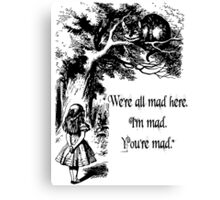 "Alice in Wonderland ""We're all mad here. I'm mad. You're mad."" T Shirt Canvas Print"