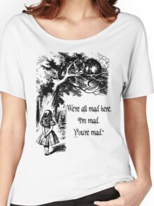 "Alice in Wonderland ""We're all mad here. I'm mad. You're mad."" T Shirt Women's Relaxed Fit T-Shirt"