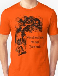 """Alice in Wonderland """"We're all mad here. I'm mad. You're mad."""" T Shirt Unisex T-Shirt"""