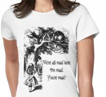 "Alice in Wonderland ""We're all mad here. I'm mad. You're mad."" T Shirt Womens Fitted T-Shirt"