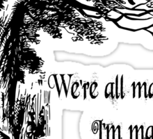 """Alice in Wonderland """"We're all mad here. I'm mad. You're mad."""" T Shirt Sticker"""