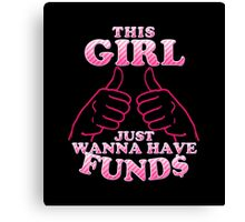 This Girl Just Wanna Have Funds Canvas Print