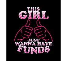 This Girl Just Wanna Have Funds Photographic Print