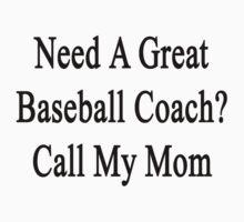 Need A Great Baseball Coach? Call My Mom  by supernova23