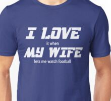 I Love it when my wife lets me watch football Unisex T-Shirt