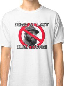 Castro is dead! Classic T-Shirt