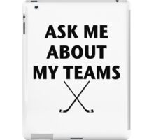 Ask Me About My Hockey Teams iPad Case/Skin