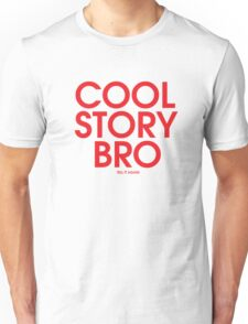 Cool Story Bro. Tell It Again. (Typographic T-Shirts) Unisex T-Shirt