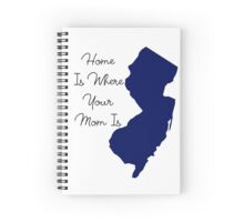 Home Is Where Your Mom Is (NewJersey) Spiral Notebook