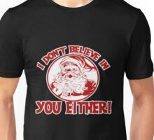 Santa doesn't believe in you anyway Unisex T-Shirt