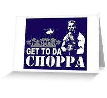 Get to da choppa Greeting Card