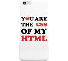 Your Are The CSS Of My HTML iPhone Case/Skin