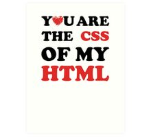 Your Are The CSS Of My HTML Art Print