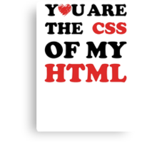 Your Are The CSS Of My HTML Canvas Print