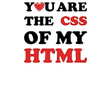 Your Are The CSS Of My HTML Photographic Print