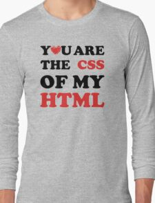 Your Are The CSS Of My HTML Long Sleeve T-Shirt